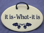 It Is What It Is Plaque - Product Image