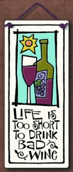Life is Too Short to Drink Bad Wine Small Tall Plaque - Product Image