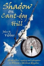 """Shadow on Cant-dog Hill: A Tale of Love, Mystery, and Redemption in Vermont's Northeast Kingdom (Paperback) - Product Image"